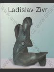 Ladislav Zívr, výběr ze sochařské tvorby (Výstava ke 100. výročí umělcova narození) - náhled