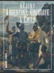 Dějiny Argentiny, Uruguaye a Chile - náhled